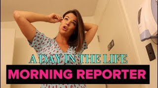 A DAY IN MY LIFE: MORNING REPORTER