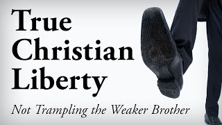 True Christian Liberty: Not Trampling the Weaker Brother - Pastor Tim Price