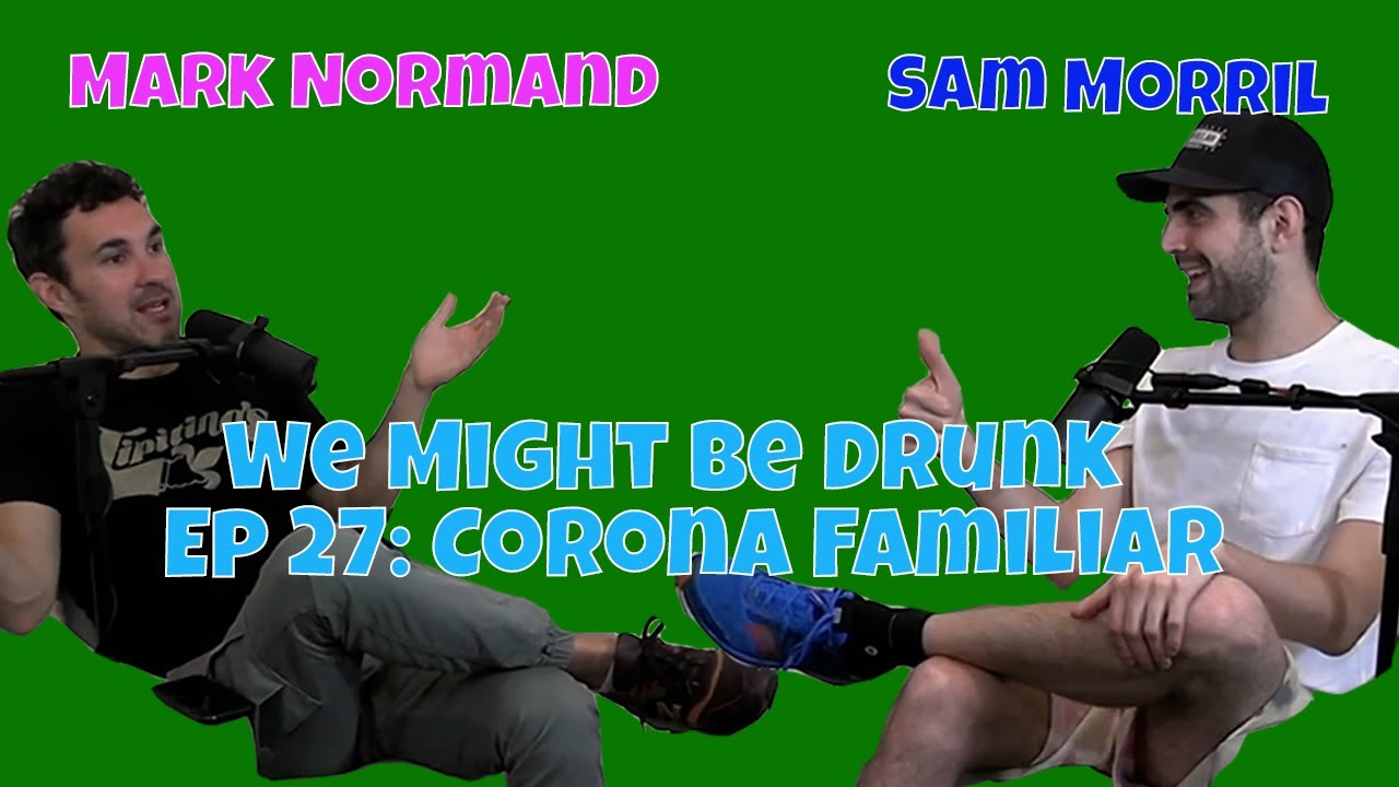 We Might Be Drunk Ep 27 (with Mark Normand and Sam Morril)