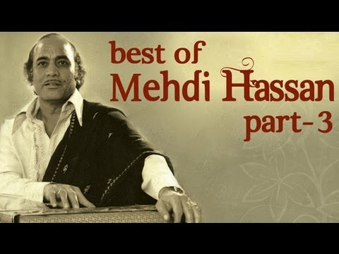 Best Of Mehdi Hassan Songs - Part 3 - Shahenshah E Ghazal