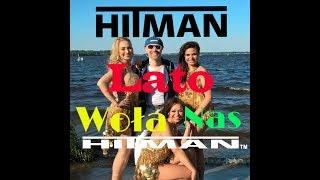 HITMAN  - Lato Woła Nas - Oficjalny teledysk Wakacyjny HIT Lato 2018