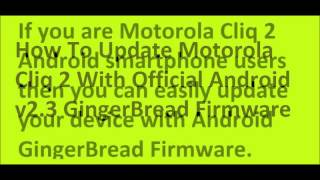How To Update Motorola Cliq 2 With Android v2.3 GingerBread Firmware