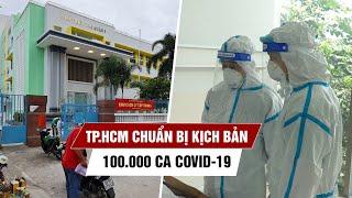 TP.HCM chuẩn bị kịch bản tiếp nhận, điều trị 100.000 ca Covid-19