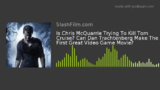 Is Chris McQuarrie Trying To Kill Tom Cruise? Can Dan Trachtenberg Make The First Great Video Game M
