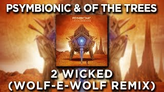 Baixar Psymbionic & Of The Trees - 2 Wicked (Wolf-e-Wolf Remix)