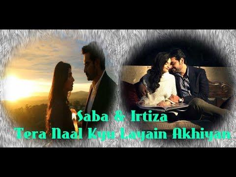 Saba & Irtiza    VM    Bin Roye    Tera Naal Kyu Layain Akhiyaan