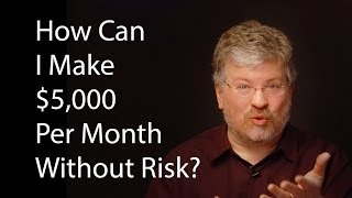 How Can I Make $5k Per Month Without Risk?
