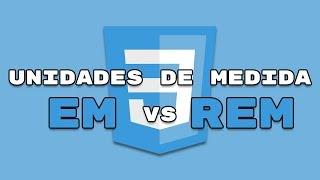 Unidades de medida diferencia entre em vs rem | CSS3