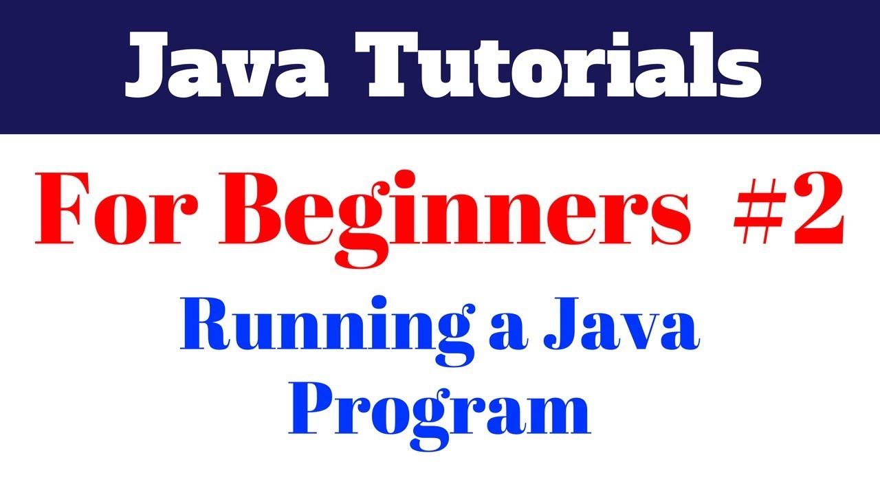 Java Tutorial For Beginners 2 - Running a Java Program