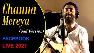 Channa Mereya(Sad Version)❤️😌 | ARIJIT SINGH | Soulful Performance | Facebook Concert 2021