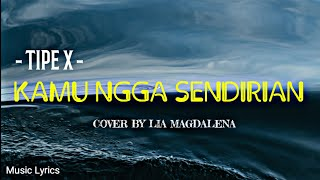 #typex #kamunggaksendirian #liamagdalena #musiclyrics #coverlagu #akustik #laguindonesia.