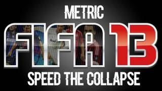 Metric - Speed The Collapse (FIFA 13)