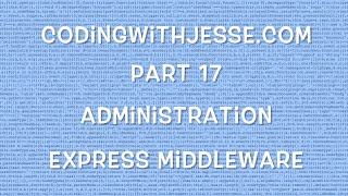 Express Middleware - #17 - CodingWithJesse.com