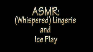 ASMeRotic- Whispered Ice Play and Lingerie