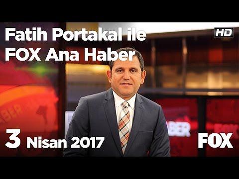 3 Nisan 2017 Fatih Portakal ile FOX Ana Haber