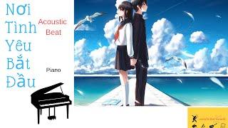 Nơi Tình Yêu Bắt Đầu - Acoustic - Piano Cover - Beat Tone Thấp