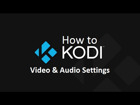 How to Kodi - Video & Audio Settings