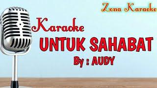 KARAOKE UNTUK SAHABAT (AUDY)