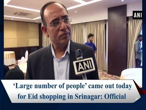 'Large number of people' came out today for Eid shopping in Srinagar: Official