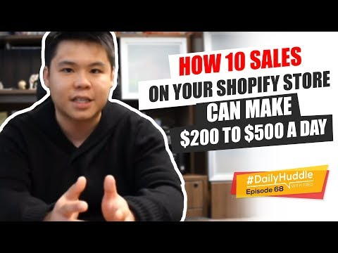 Daily Huddle - Ep 68 | How 10 Sales On Your Shopify Store Can Make $200 to $500 A Day