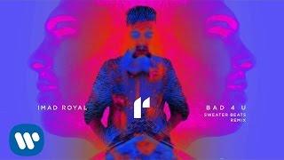 imad royal bad 4 u sweater beats remix audio