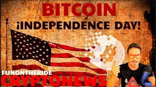 BITCOIN ¡INDEPENDENCE DAY! 🗽/CRYPTONEWS FunOntheRide