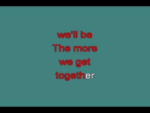 THE MORE WE GET TOGETHER 716201 [karaoke]