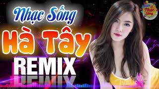 LK Nhạc Sống Hà Tây Remix Hay Nhất - LK Nhạc Trữ Tình Bolero Remix Vạn Người Mê   Nhạc Sàn DJ REMIX