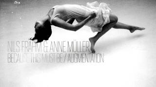 Nils Frahm & Anne Müller — Because This Must Be / Augmentation