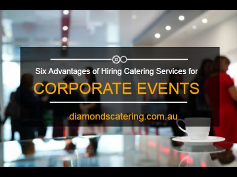 Six Advantages of Hiring Catering Services for Corporate Events