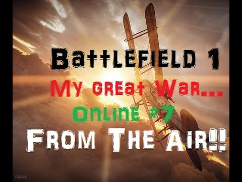 Battlefield 1 | My Great War From The AIR!!! | Online #7