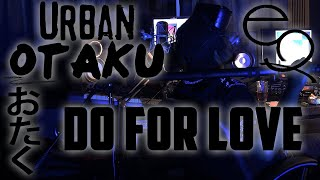 Do For Love (Official Audio) Urban Otaku