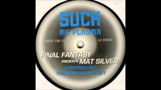 Final Fantasy :: Controlling Transmission (Mat Silver mix) :: Suck Me Plasma