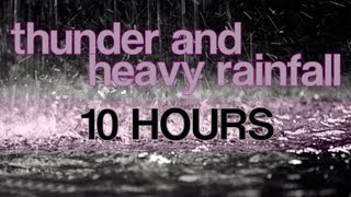"10 Hours of Thunder and Heavy Rainfall ""Rain Sounds"" Ambient Nature Sounds"