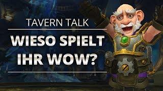 Tavern Talk - Wieso spielt ihr WoW? | World of Warcraft