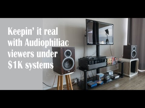 Audiophiliac Viewers Under $1K Systems Will Surprise You
