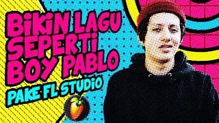 BIKIN LAGU SEPERTI BOY PABLO PAKE FL STUDIO