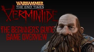 Warhammer: The End Times: Vermintide - The Beginner's Starting Guide (Game Overview Tutorial)