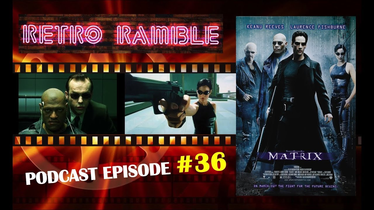 EP#36 The Matrix (1999) Retro Ramble Podcast