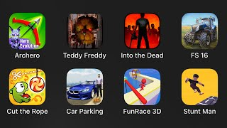 Archero,Teddy Freddy,Into The Dead,Farming Simulator,Cut the Rope,Car Parking,Fun Race 3D,Stunt Man