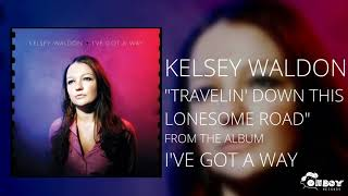 Gambar cover Travelin' Down This Lonesome Road - Kelsey Waldon - I've Got a Way