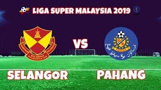 [LIVE] LIGA SUPER MALAYSIA 2019 - SELANGOR VS PAHANG