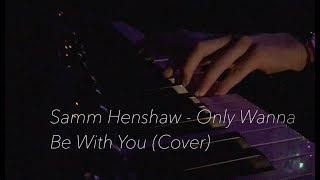 Samm Henshaw- Only Wanna Be With You (Cover)