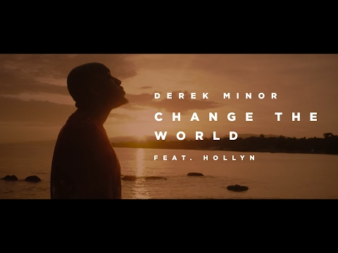 download Derek Minor (ft. Hollyn) - Change the World [ Official Video ]