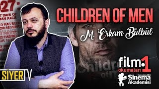 Children Of Men - Son Umut (Alfonso Cuarón) | M. Erkam Bülbül (Film Okumaları 1)