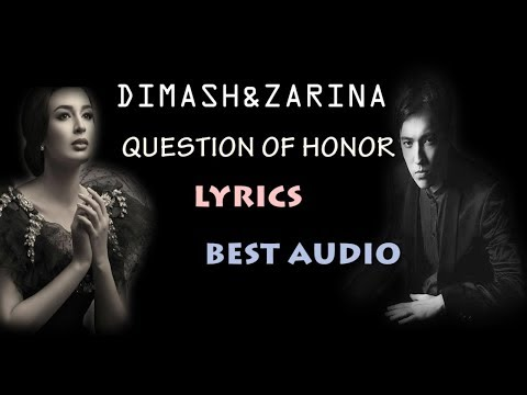 Dimash Ft. ZARINA ~ QUESTION OF HONOUR- (LYRICS)~ AUDIO ~ FAN TRIBUTE
