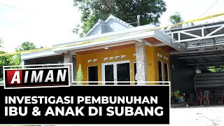 Investigasi Pembunuhan Ibu & Anak Di Subang (1) - AIMAN