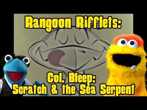 Rangoon Rifflets: Col. Bleep: Scratch and the Sea Serpent