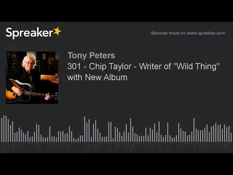 """301 - Chip Taylor - Writer of """"Wild Thing"""" with New Album (made with Spreaker)"""