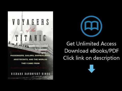 Download Voyagers of the Titanic: Passengers, Sailors, Shipbuilders, Aristocrats, and the Wo [P.D.F]